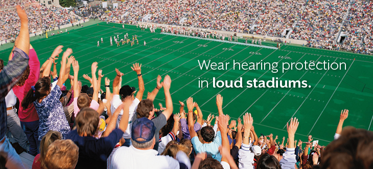 Wear hearing protection like ear plugs at football games.